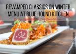 Revamped Classics on Winter Menu at Blue Hound Kitchen