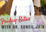 Friday Bites with Dr. Suneil Jain