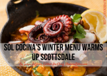 SOL Cocina's Winter Menu Warms Up Scottsdale