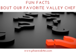 Fun Facts about our favorite Valley Chefs