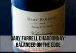 Gary Farrell Chardonnay- Balanced on the edge