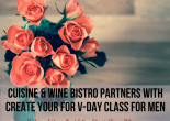 Cuisine & Wine Bistro Partners with Create Your for V-Day Class for Men