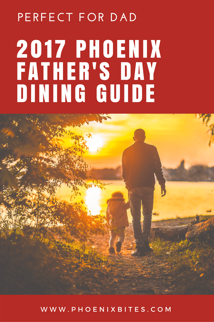 2017 PHOENIX FATHERS DAY DINING GUIDE