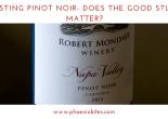 Tasting Pinot Noir- Does the good stuff matter- (1)
