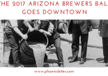 The 2017 Arizona Brewers Ball Goes Downtown