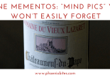 """Wine Mementos- """"Mind Pics"""" You Won't Easily Forget"""