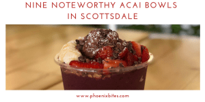 Noteworthy Acai Bowls in Scottsdale