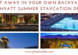Get Away in Your Own Backyard_ 2018 Hyatt Summer Staycation Deals
