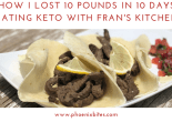 How I Lost 10 Pounds in 10 Days Eating Keto With Fran's Kitchen