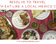 Resolve to Travel with Eat Like a Local Mexico City