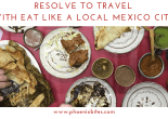 010119 Resolve to Travel with Eat Like a Local Mexico City