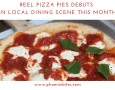 Reel Pizza Pies Debuts in Local Dining Scene This Month