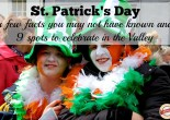 St. Patrick's Day Facts and places to visit in the Valley