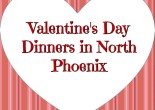 Valentine's Day Dinners in North Phoenix