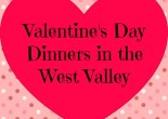 Valentine's Day Dinners in the West Valley