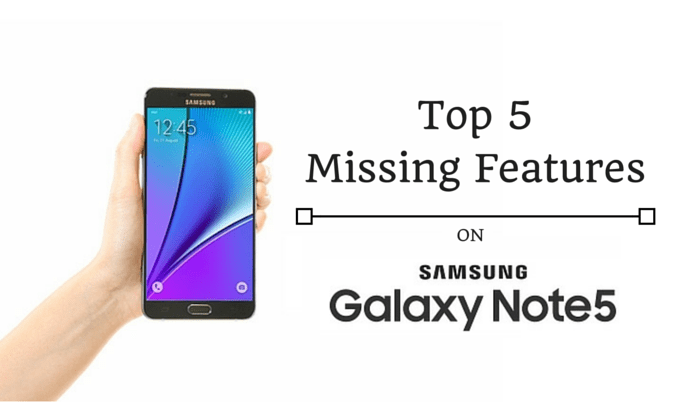 Top 5 Missing Features on Samsung Galaxy Note 5