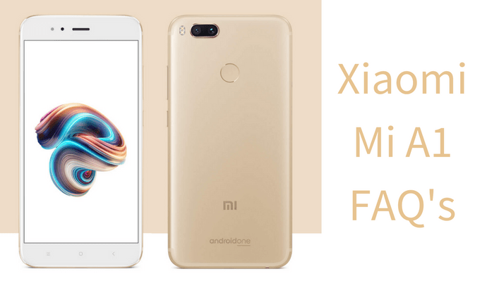 Xiaomi Mi A1 Android One Smartphone FAQ's: Everything you need to