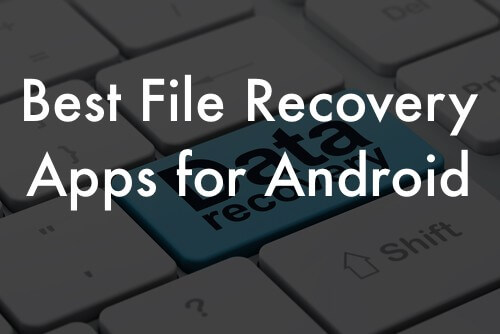 Best File Recovery Apps for Android Phones