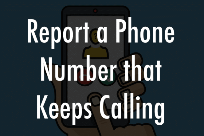 Report a Phone Number that Keeps Calling