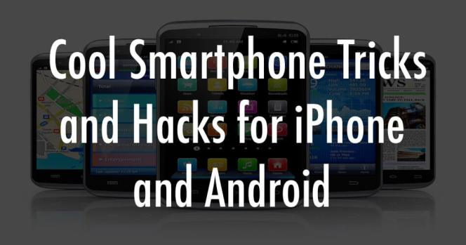 Cool Smartphone Tricks and Hacks for iPhone and Android