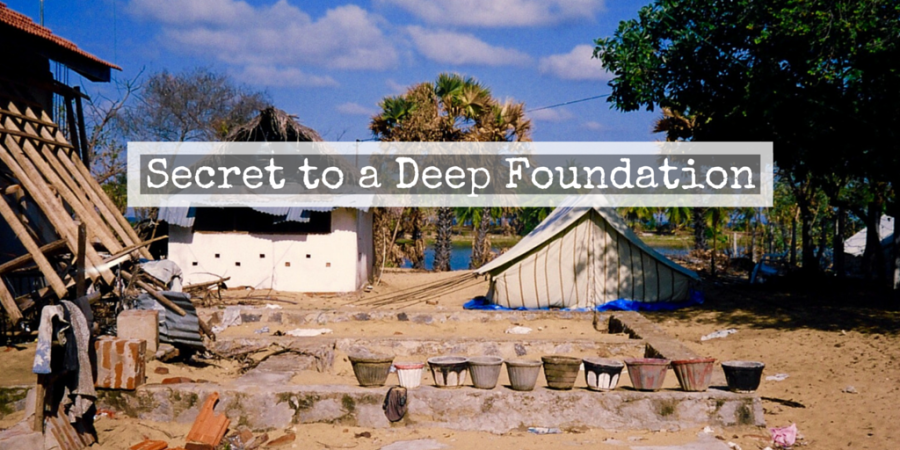 Secret to a Deep Foundation