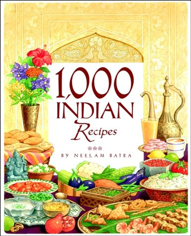 1,000 Indian Recipes by Neelam Batra - Reviews, Discussion, Bookclubs, Lists