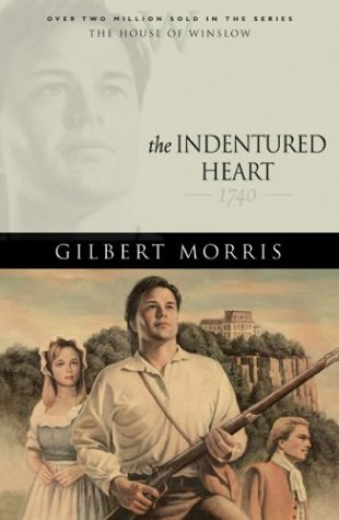 The Indentured Heart: 1740 (The House of Winslow)
