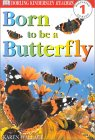 Born To Be A Butterfly (DK Readers, Level 1: Beginning to Read)