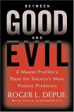 Between Good and Evil: A Master Profiler's Hunt for Society's Most Violent Predators