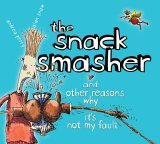 The Snack Smasher: And Other Reasons Why It's Not My Fault