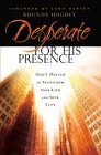 Desperate for His Presence: Gods Design to Transform Your Life and Your City