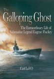 Galloping Ghost: The Extraordinary Life of Submarine Captain Eugene Fluckey