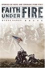 Faith Under Fire : Stories of Hope and Courage from World War II