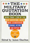 The Military Quotation Book: Revised and Expanded:  More than 1,200 of the Best Quotations About War, Leadership, Courage, Victory, and Defeat