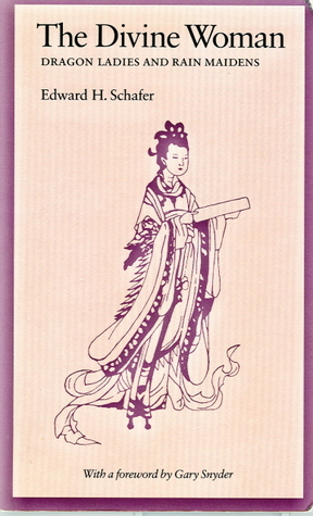 The Divine Woman: Dragon Ladies and Rain Maidens in T'Ang Literature