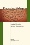 Contesting Malayness: Malay Identity Across Boundaries