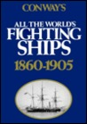 Conway's All the World's Fighting Ships: 1860-1905 (Conway's Naval History After 1850)