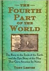 The Fourth Part of the World: The Race to the Ends of the Earth, and the Making of History's Greatest Map