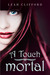 A Touch Mortal by Leah Clifford