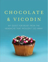 Chocolate and Vicodin: My Quest for Relief from the Headache that Wouldn't Go Away
