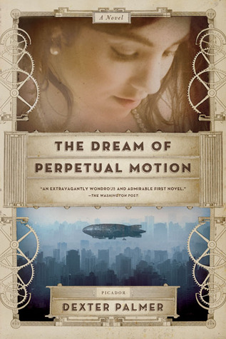 The Dream of Perpetual Motion by Dexter Palmer