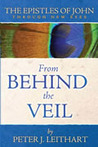 From Behind the Veil: The Epistles of John (Through New Eyes)