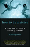How to Be a Sister: A Love Story with a Twist of Autism
