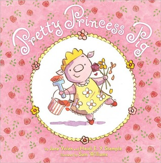 Pretty Princess Pig by Jane Yolen, Heidi E.Y. Stemple, Sam Williams (Illustrator)