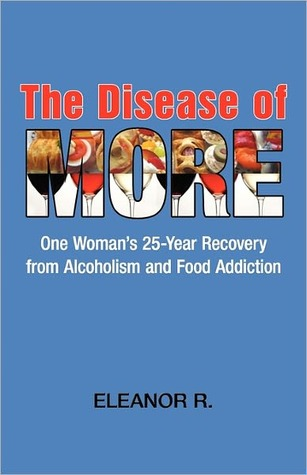 The Disease of More: One Woman's 25-Year Recovery from Alcoholism and Food Addiction