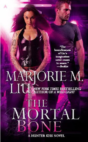 The Mortal Bone (Hunter Kiss, #4) by Marjorie M. Liu