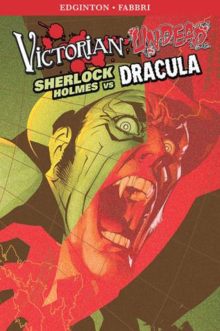 Victorian Undead II: Sherlock Holmes vs. Dracula by Ian Edginton and Davide Fabbri