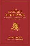 The Runner's Rule Book: Everything a Runner Needs to Know--And Then Some