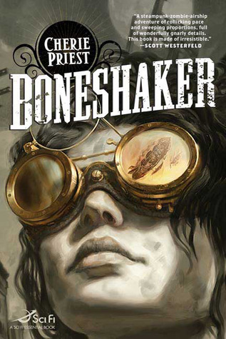 Boneshaker (The Clockwork Century, #1) by Cherie Priest