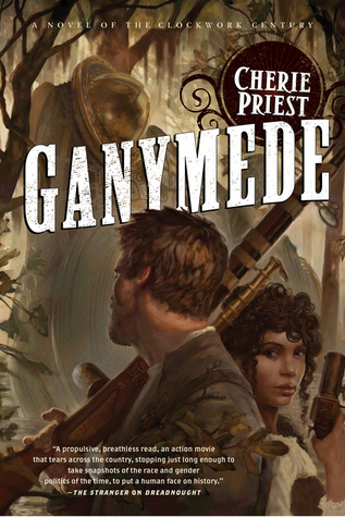Ganymede (The Clockwork Century, #4) by Cherie Priest